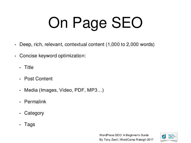 WordPress SEO: A Beginner's Guide By Tony Zeoli | WordCamp Raleigh 2017 On Page SEO • Deep, rich, relevant, contextual con...