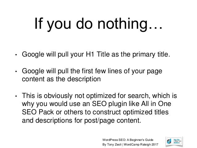WordPress SEO: A Beginner's Guide By Tony Zeoli | WordCamp Raleigh 2017 If you do nothing… • Google will pull your H1 Titl...