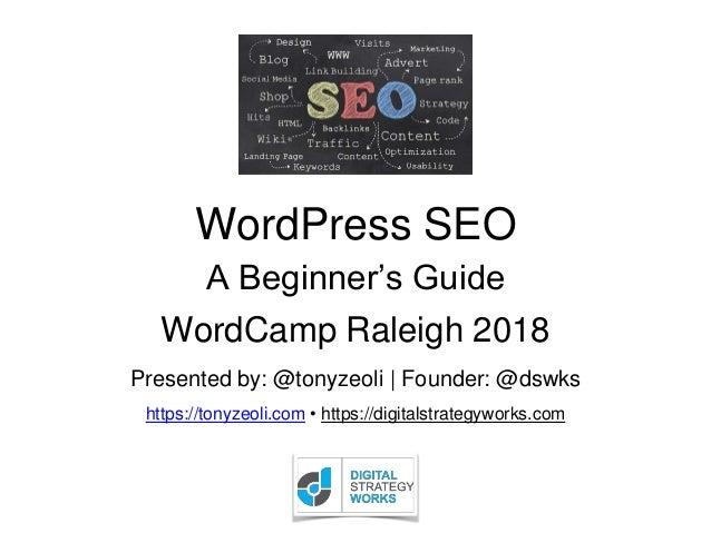 WordPress SEO Presented by: @tonyzeoli   Founder: @dswks https://tonyzeoli.com • https://digitalstrategyworks.com WordCamp...