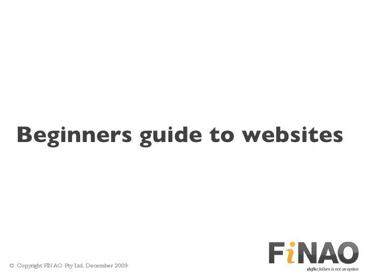 The beginners guide to website development. <ul><li>©  Copyright FINAO Pty Ltd. December 2009 </li></ul>