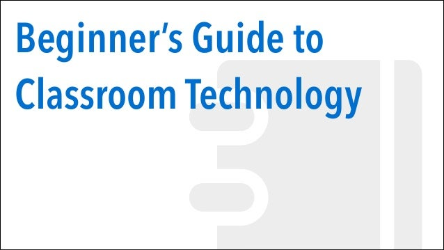 Beginner's Guide to Classroom Technology