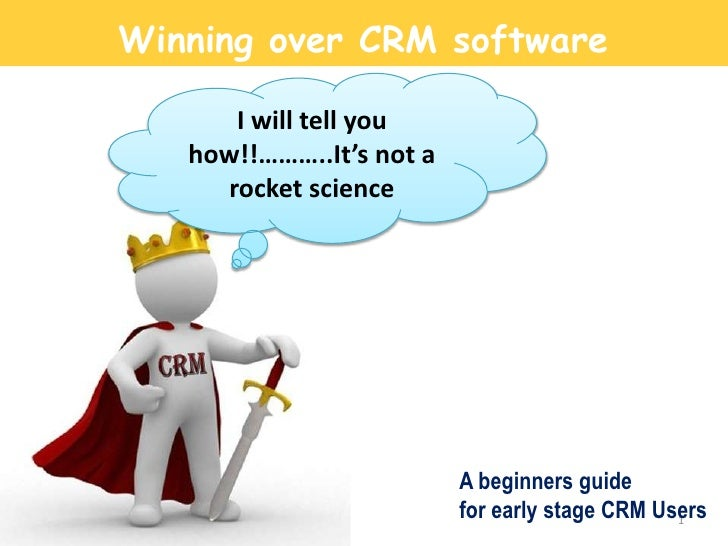 Winning over CRM software      I will tell you   how!!………..It's not a     rocket science                          A beginn...
