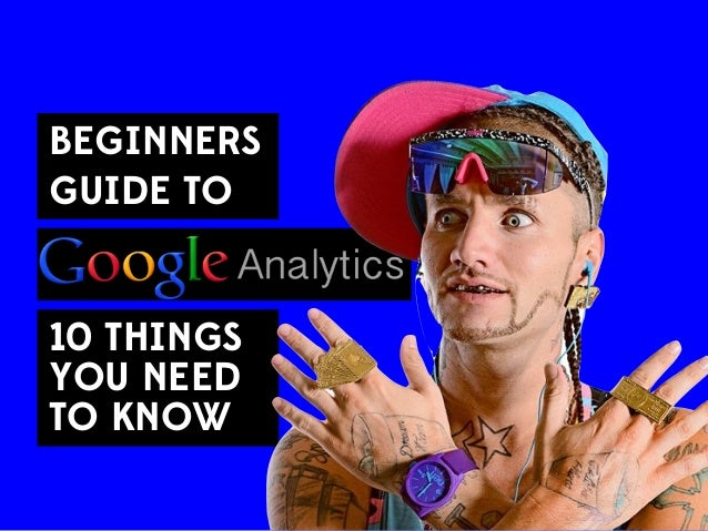 BEGINNERS GUIDE TO 10 THINGS YOU NEED TO KNOW
