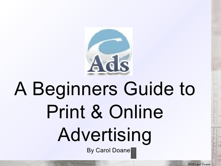 A Beginners Guide<br />to Print and Online Advertising<br />By Carol Doane<br />