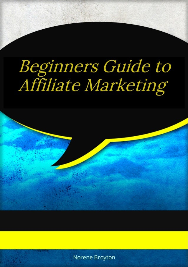 Beginners Guide to Affiliate Marketing Norene Broyton