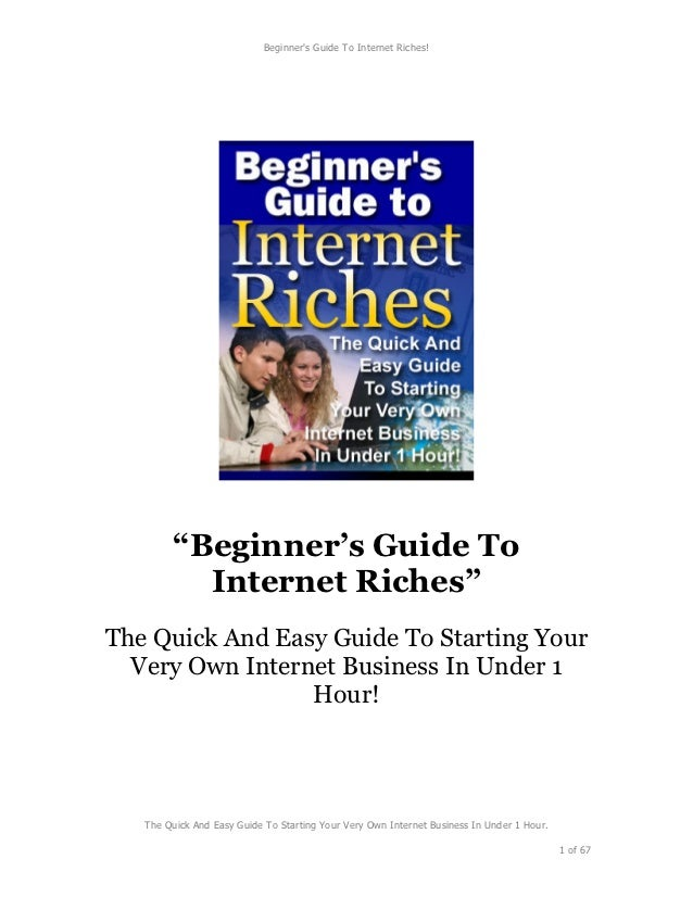 "Beginners Guide To Internet Riches!         ""Beginner's Guide To           Internet Riches""The Quick And Easy Guide To Sta..."