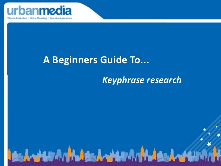 A Beginners Guide To... <br />Keyphrase research <br />