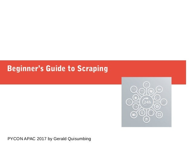 Beginner's Guide to Scraping PYCON APAC 2017 by Gerald Quisumbing
