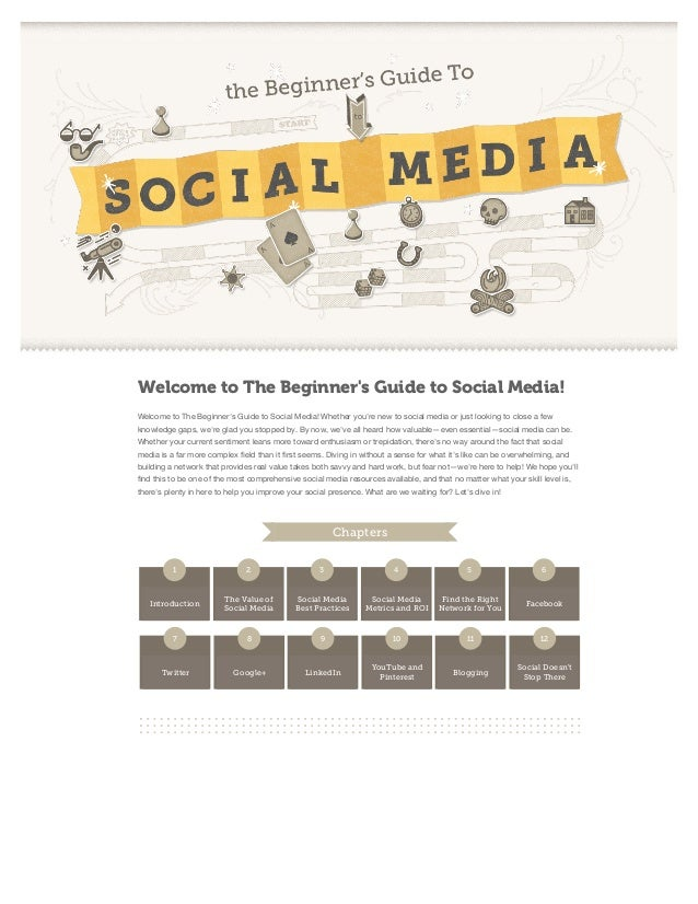 Welcome to The Beginner's Guide to Social Media! Welcome to The Beginner's Guide to Social Media! Whether you're new to so...