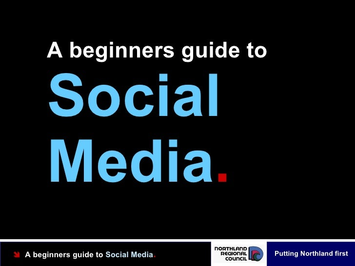 A beginners guide to Social Media .