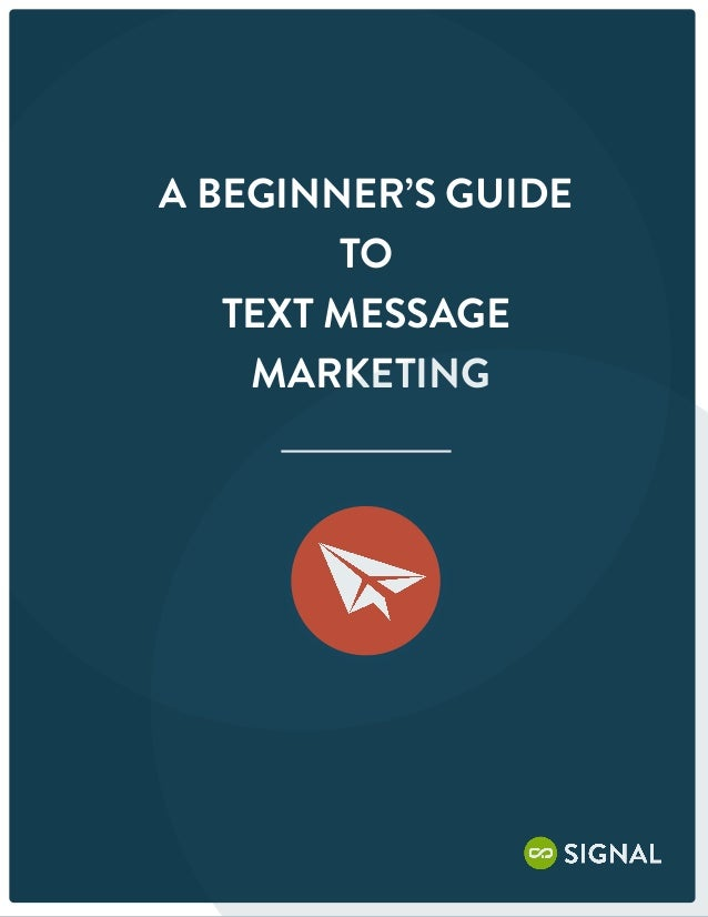 A BEGINNER'S GUIDE        TO   TEXT MESSAGE    MARKETING