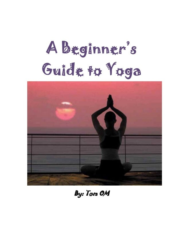 A Beginner'sGuide to Yoga    By: Tom OM
