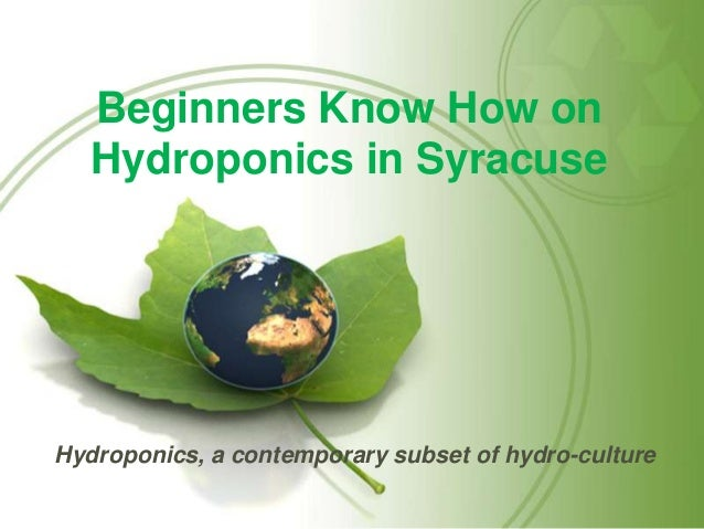 Beginners Know How on Hydroponics in Syracuse Hydroponics, a contemporary subset of hydro-culture