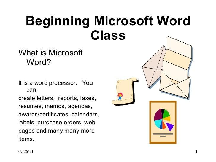 Beginning Microsoft Word Class <ul><li>What is Microsoft Word? </li></ul><ul><li>It is a word processor.  You can </li></u...