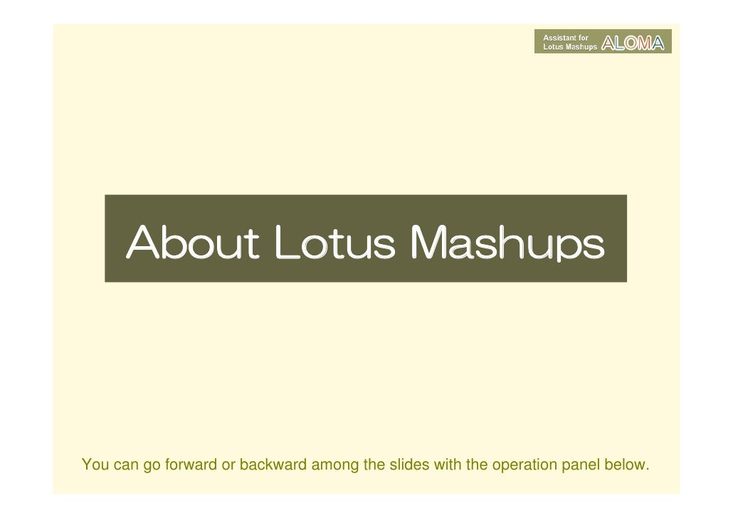 About Lotus Mashups     You can go forward or backward among the slides with the operation panel below.