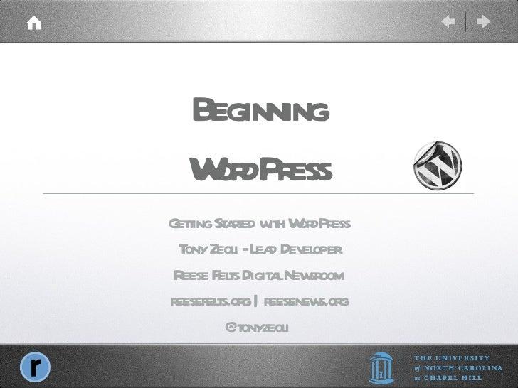 Beginning WordPress <ul><li>Getting Started with WordPress </li></ul><ul><li>Tony Zeoli - Lead Developer </li></ul><ul><li...