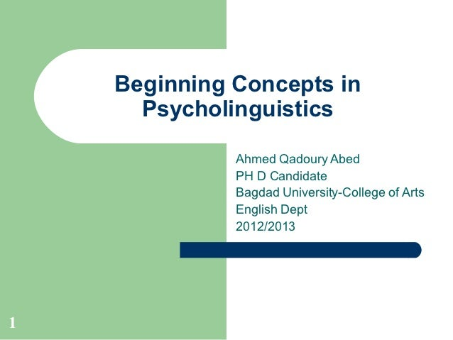 Beginning Concepts in      Psycholinguistics              Ahmed Qadoury Abed              PH D Candidate              Bagd...