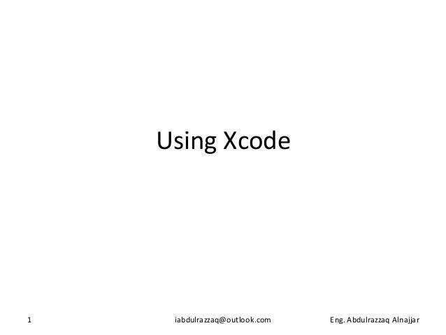 Using Xcode1    iabdulrazzaq@outlook.com   Eng. Abdulrazzaq Alnajjar