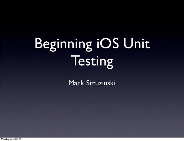 Beginning iOS UnitTestingMark StruzinskiMonday, April 22, 13