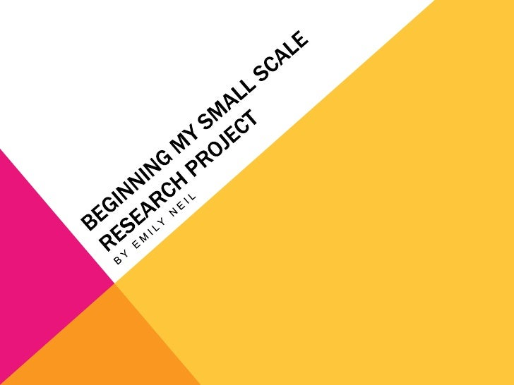 Beginning my small scale research project<br />By Emily Neil<br />