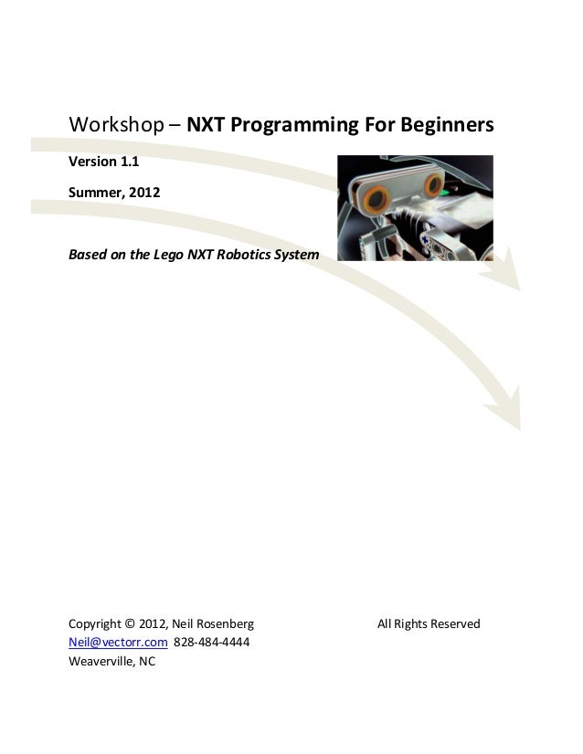 Workshop – NXT Programming For Beginners Version 1.1 Summer, 2012  Based on the Lego NXT Robotics System  Copyright © 2012...