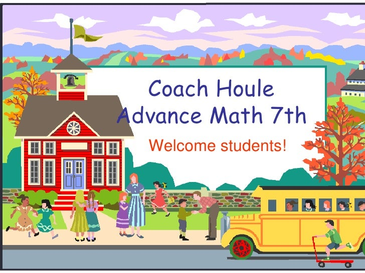 Coach HouleAdvance Math 7th<br />Welcome students!<br />