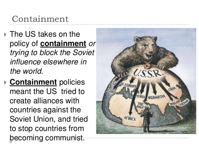 policy of containment in the united During the cold war, america's basic policy was that of containment of the soviet union the policy of containment was based upon several principles.