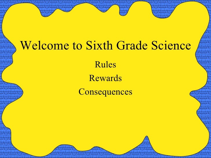 Welcome to Sixth Grade Science Rules Rewards Consequences