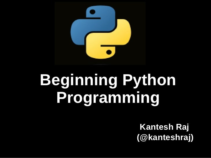 Beginning Python  Programming            Kantesh Raj           (@kanteshraj)