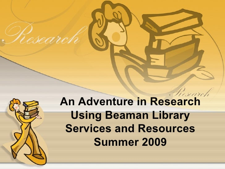 An Adventure in Research Using Beaman Library Services and Resources Summer 2009