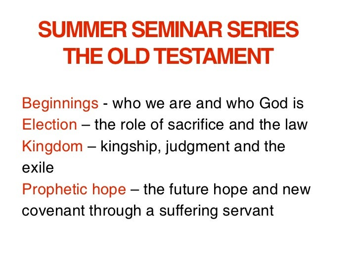 SUMMER SEMINAR SERIES    THE OLD TESTAMENTBeginnings - who we are and who God isElection – the role of sacrifice and the l...