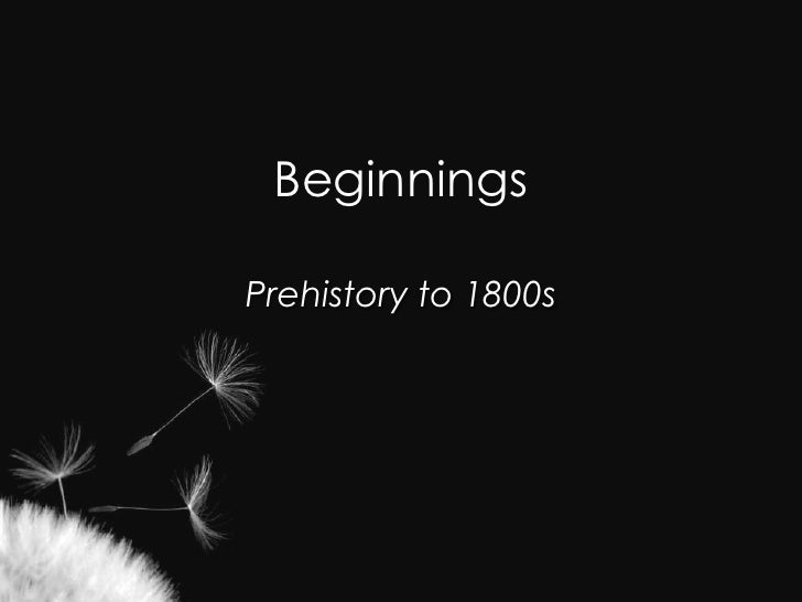 Beginnings<br />Prehistory to 1800s<br />