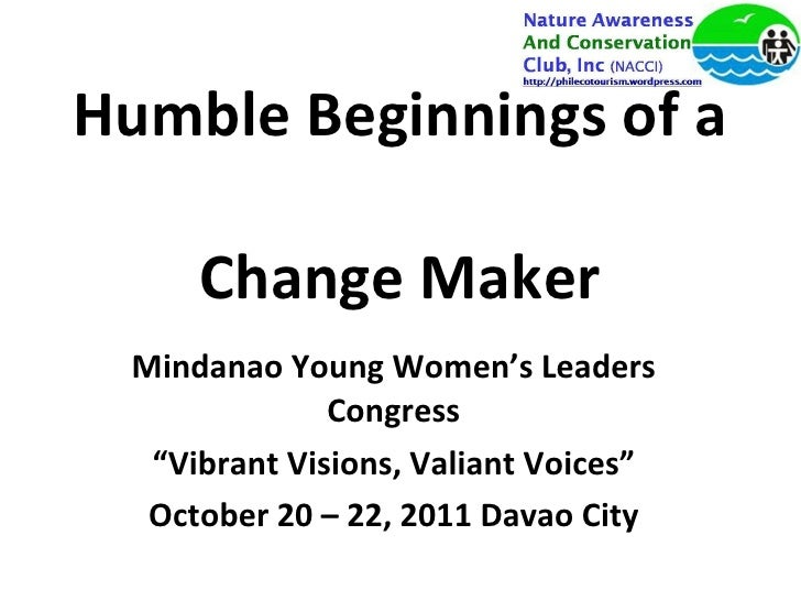 "Humble Beginnings of a  Change Maker Mindanao Young Women's Leaders Congress "" Vibrant Visions, Valiant Voices"" October 20..."