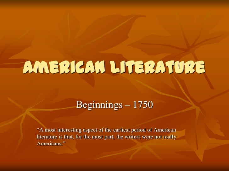 """American Literature                   Beginnings – 1750 """"A most interesting aspect of the earliest period of American lite..."""