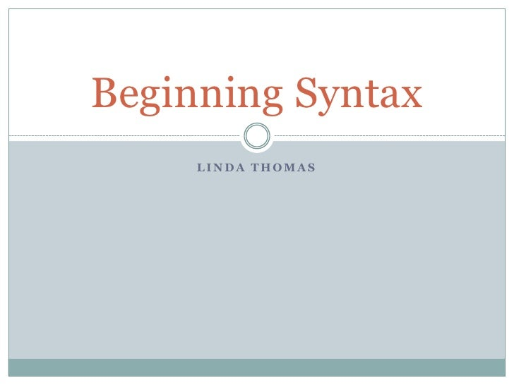 Linda Thomas <br />Beginning Syntax<br />