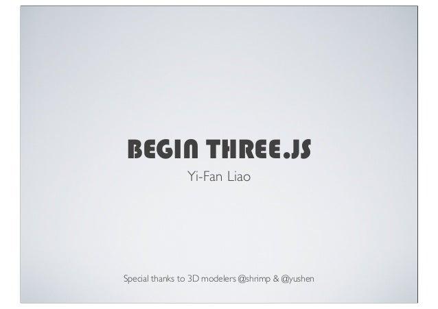 BEGIN THREE.JSYi-Fan LiaoSpecial thanks to 3D modelers @shrimp & @yushen