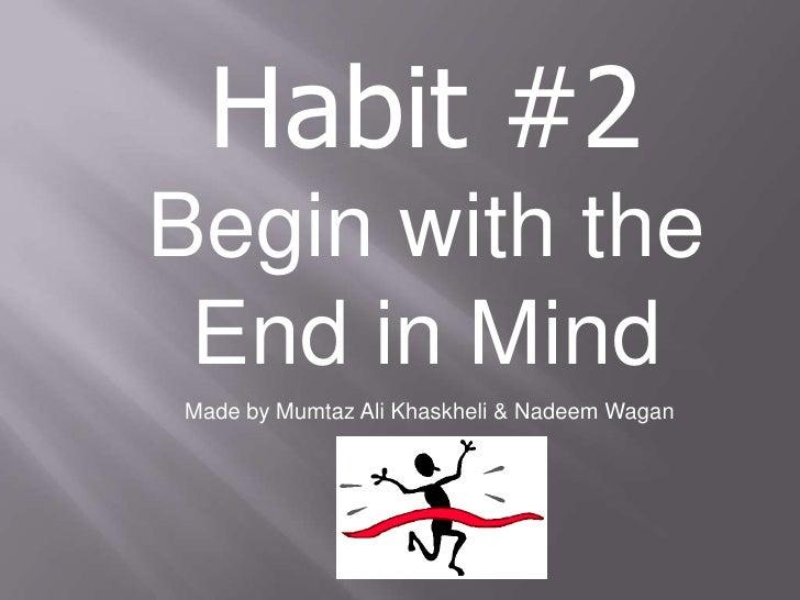 Habit #2Begin with the End in MindMade by Mumtaz Ali Khaskheli & Nadeem Wagan