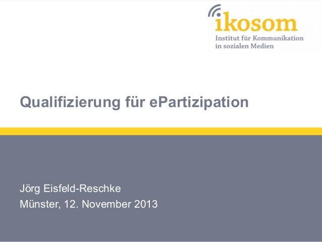 Qualifizierung für ePartizipation  Jörg Eisfeld-Reschke Münster, 12. November 2013