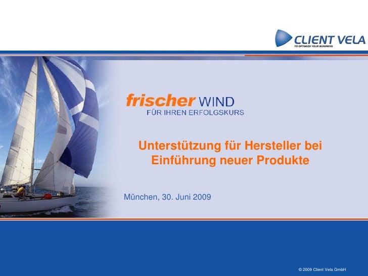Unterstützung für Hersteller bei      Einführung neuer Produkte  München, 30. Juni 2009                                   ...