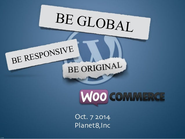 BE GLOBAL  Oct. 7 2014  Planet8,Inc  BE RESPONSIVE