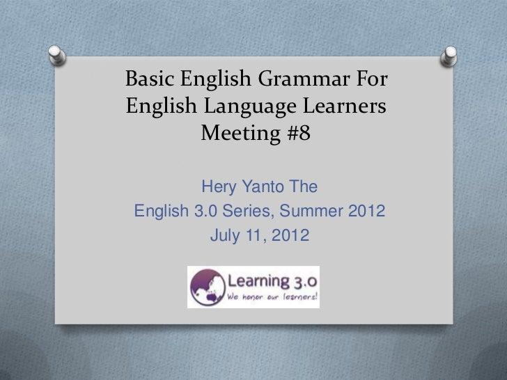 Basic English Grammar ForEnglish Language Learners        Meeting #8         Hery Yanto TheEnglish 3.0 Series, Summer 2012...