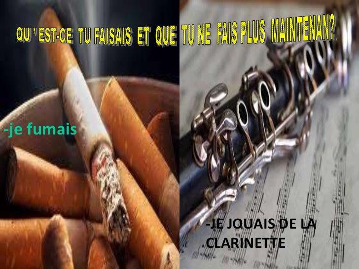 -je fumais -JE JOUAIS DE LA CLARINETTE