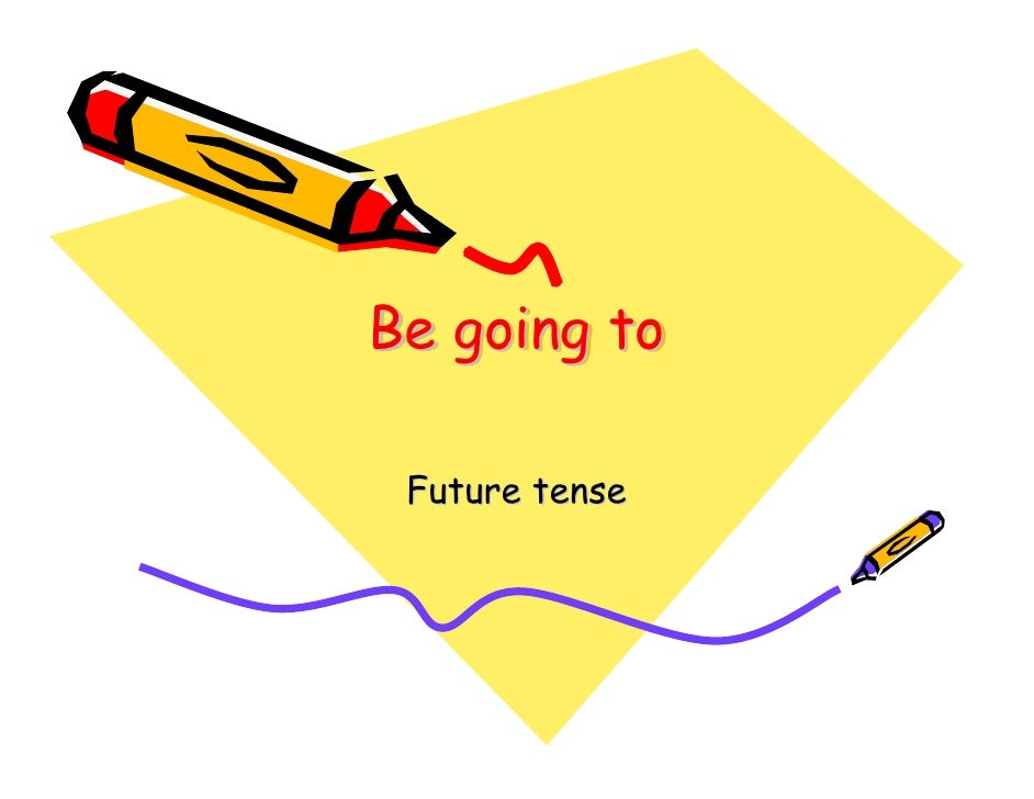 Be going to   Future tense
