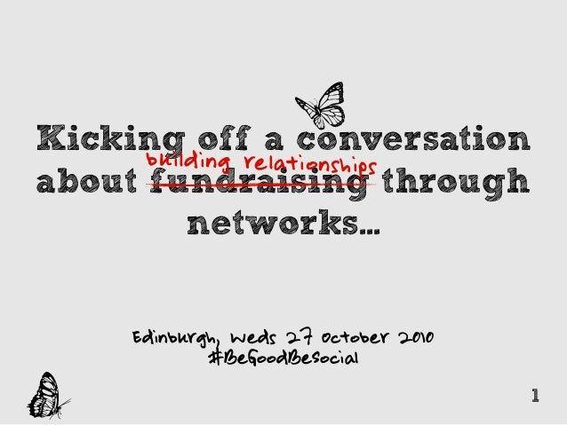 Edinburgh, Weds 27 October 2010 #BeGoodBeSocial Kicking off a conversation about fundraising through networks... g c 1 bui...