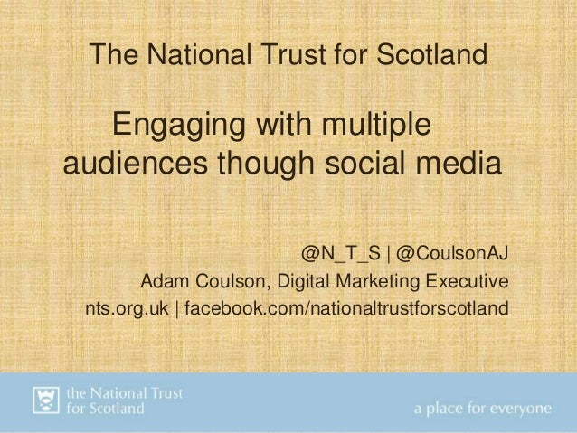 The National Trust for ScotlandEngaging with multipleaudiences though social media@N_T_S | @CoulsonAJAdam Coulson, Digital...