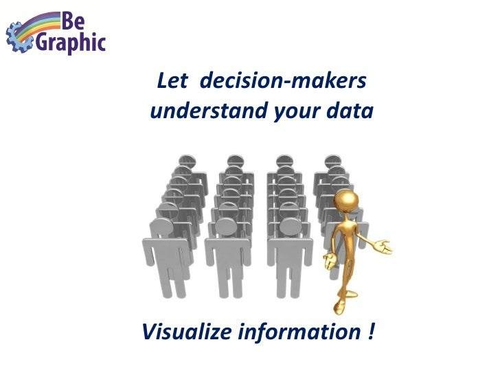 Let decision-makers understand your data     Visualize information !