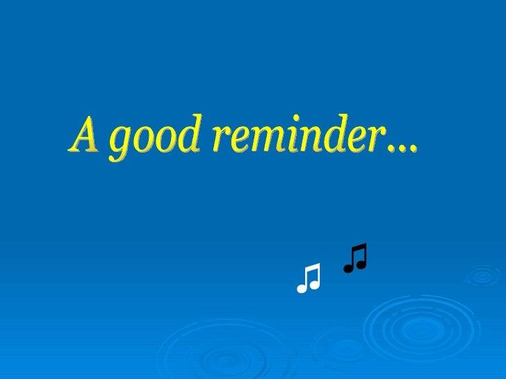 ♫ A good reminder... ♫
