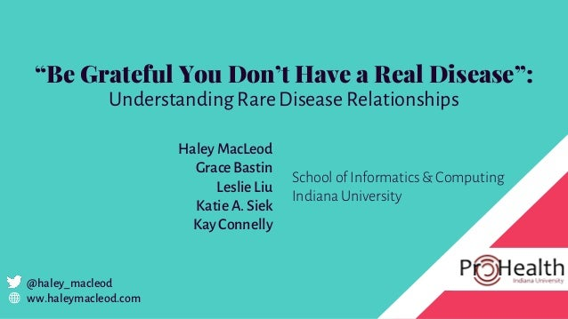 """Be Grateful You Don't Have a Real Disease"": Understanding Rare Disease Relationships Haley MacLeod Grace Bastin Leslie Li..."