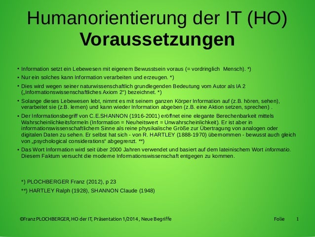 1 Humanorientierung der IT (HO) Voraussetzungen ● Information setzt ein Lebewesen mit eigenem Bewusstsein voraus (= vordri...
