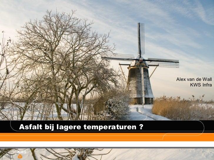 Asfalt bij lagere temperaturen ? Alex van de Wall KWS Infra